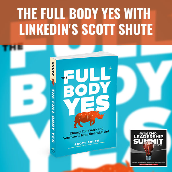 The Full Body Yes With LinkedIn's Scott Shute
