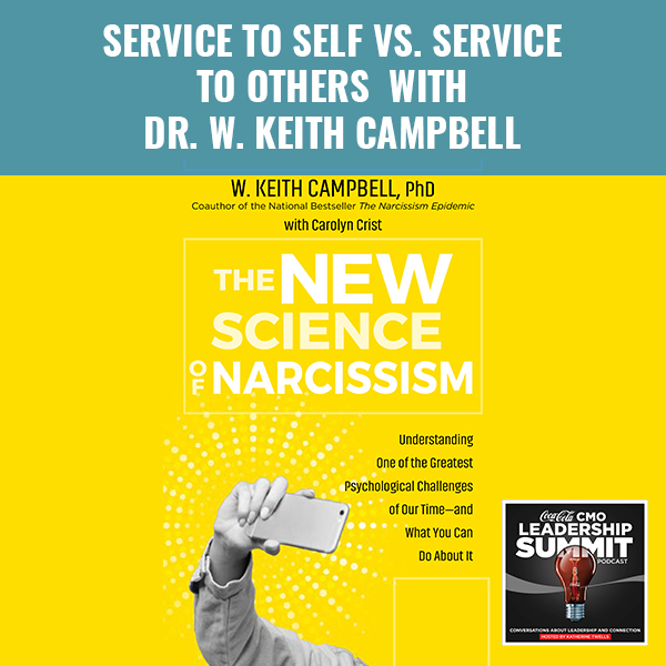 Service To Self Vs. Service To Others With Dr. W. Keith Campbell