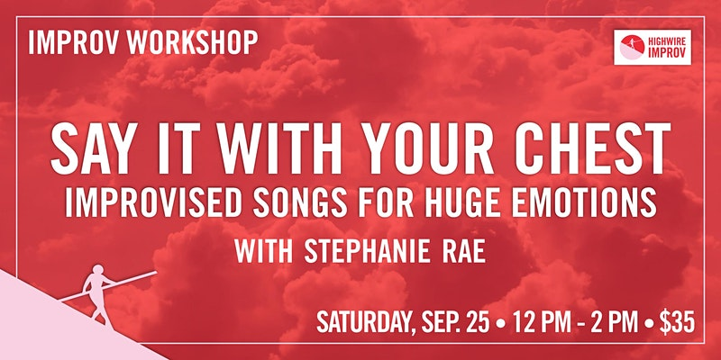 Say It With Your Chest: Improvised Songs for Huge Emotions w/ Stephanie Rae