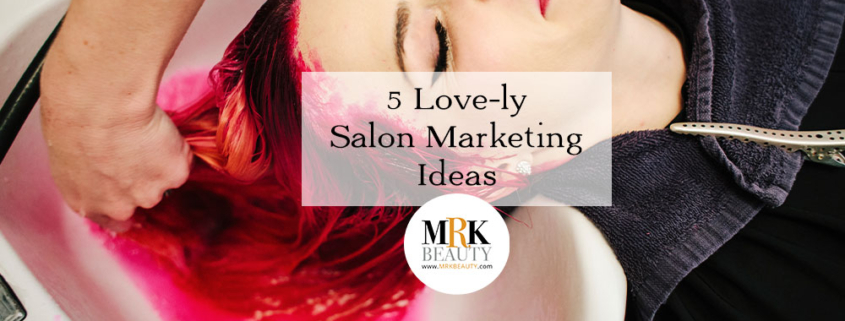 5 Love-ly Salon Marketing Ideas