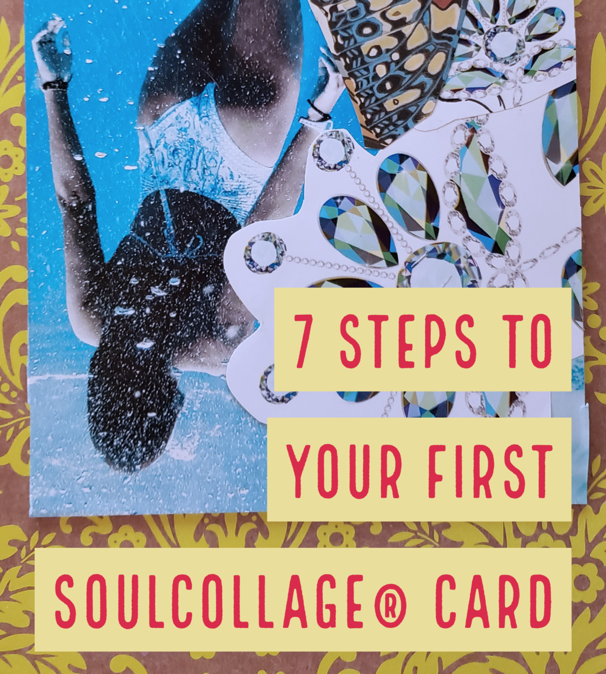 Just Dive In! Your First SoulCollage ® Card in 7 Easy Steps