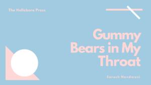 Gummy Bears in My Throat