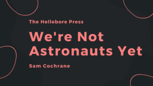 We're Not Astronauts Yet