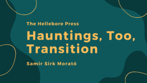 Hauntings, Too, Transition