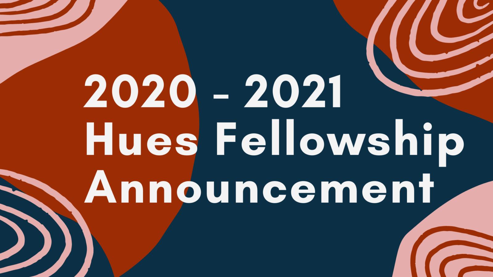 2020- 2021 Hues Fellowship Announcement