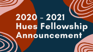 2020-2021 HUES Fellowship Announcement