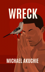 Select this book cover icon to purchase a copy of Wreck by Michael Akuchie. The illustration features a young Black man praying as a bird perches on his fingertips.