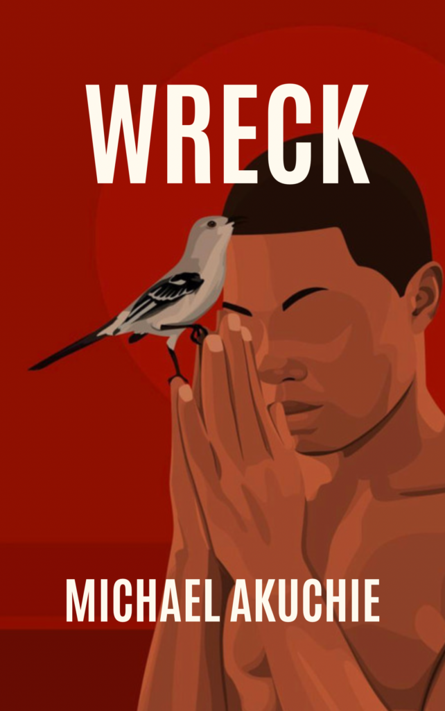 Book cover preview for Wreck by Michael Akuchie. Features a young Black man praying while a bird perches on his fingertips. The background is red and illuminating.