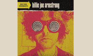 No Fun Mondays , Billie Joe Armstrong
