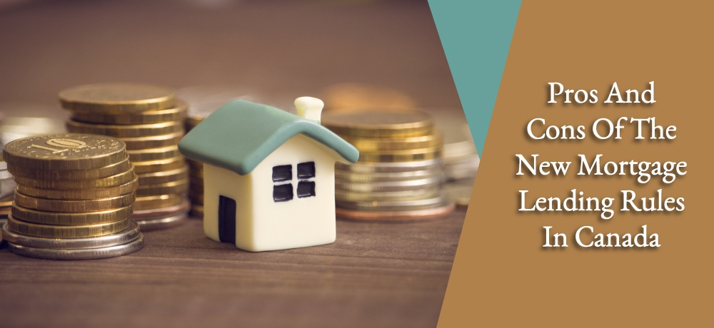 Pros and cons of the new mortgage lending rules in canada
