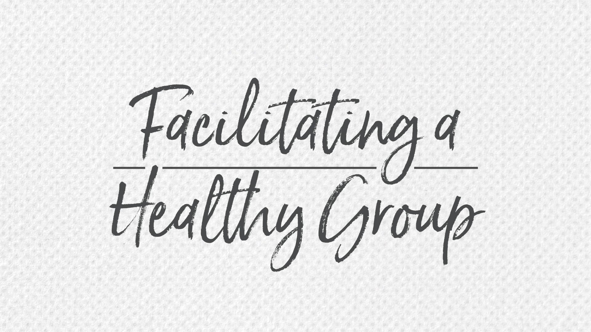 Facilitating a Healthy Group