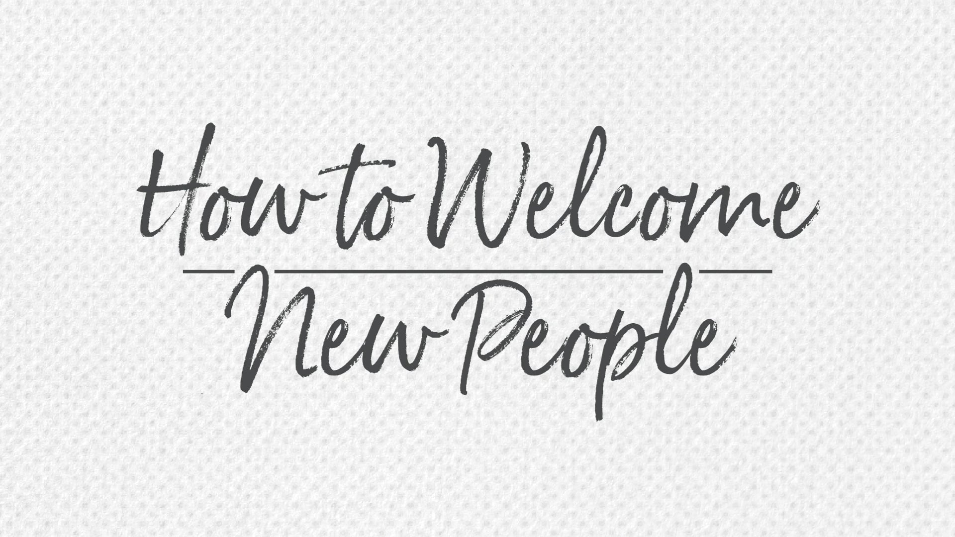 How to Welcome New People