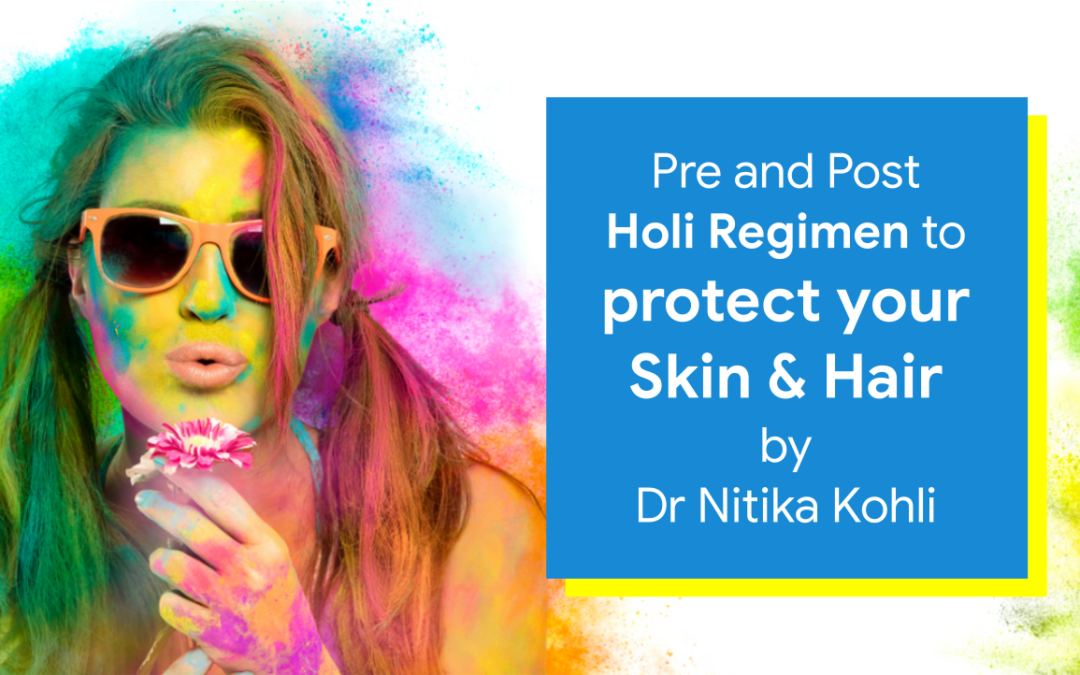 Pre and Post Holi Regimen To Protect Your Skin & Hair By Dr Nitika Kohli