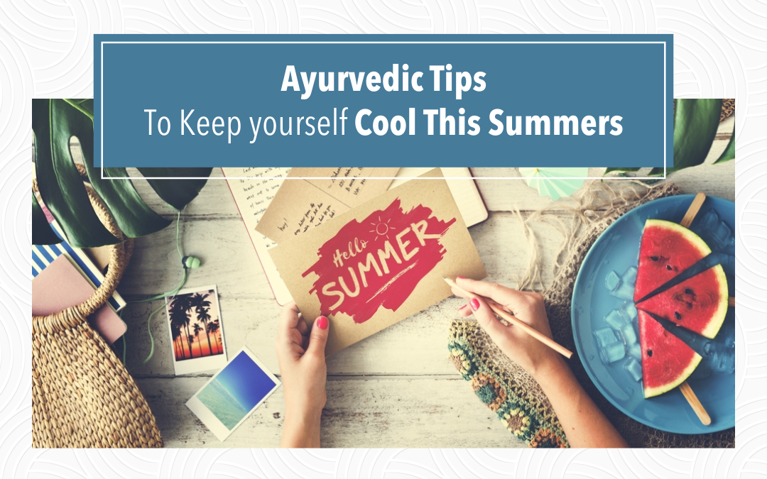 Ayurvedic Tips To Keep yourself Cool This Summers