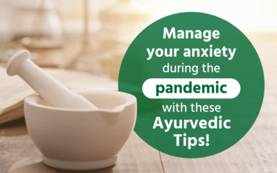 Manage your anxiety during the pandemic with these ayurvedic tips!