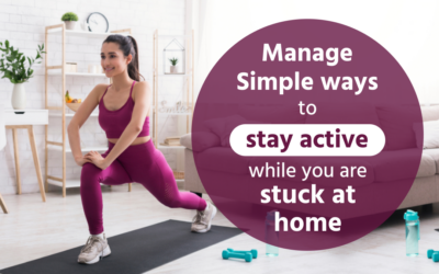 Simple ways to stay active while you are stuck at home.