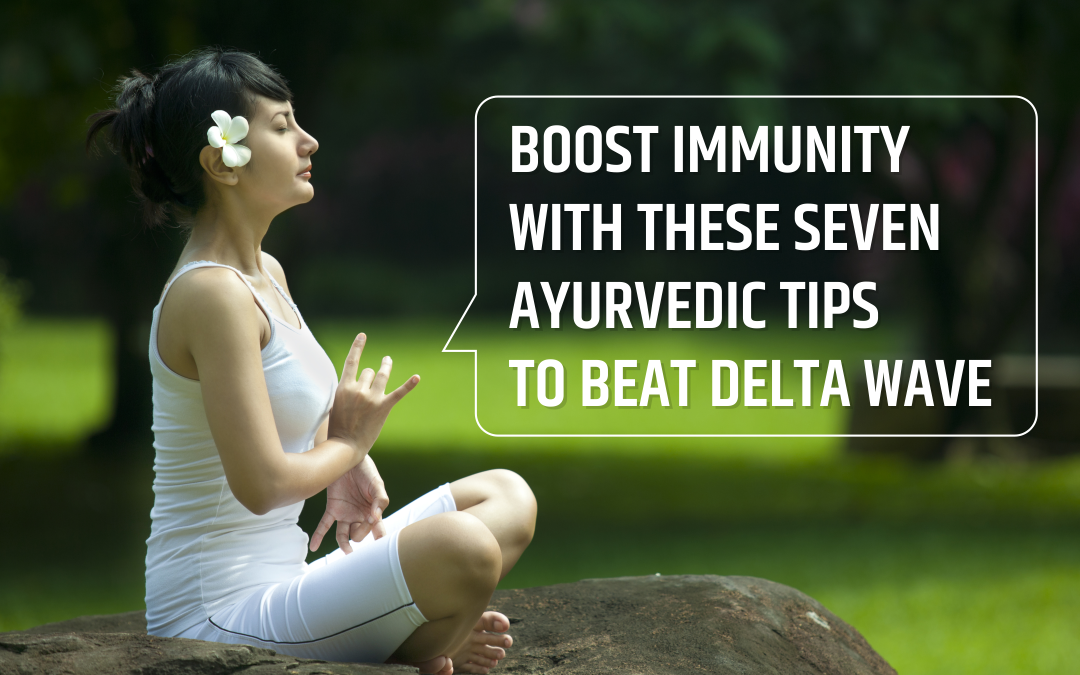 BOOST IMMUNITY WITH THESE SEVEN AYURVEDIC TIPS TO BEAT DELTA WAVE