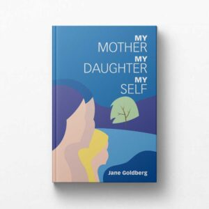 My Mother My Daughter Myself by Jane Goldberg
