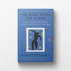 The Body Keeps The Score Bessel van der Kolk M D