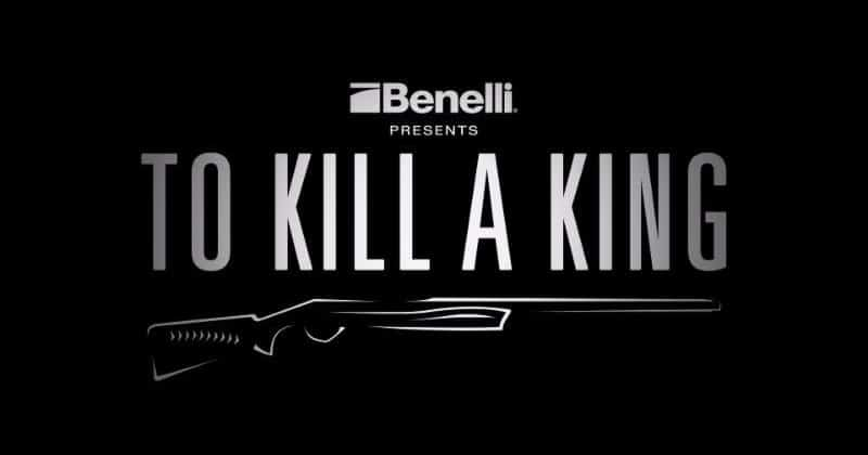 Benelli Presents To Kill a King