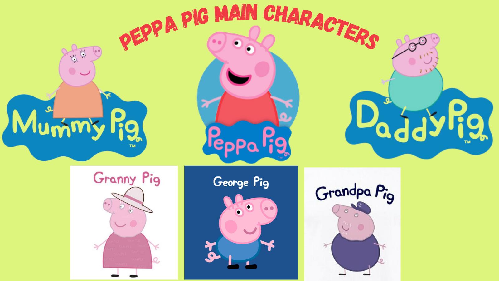 Peppa Pig Main Characters.