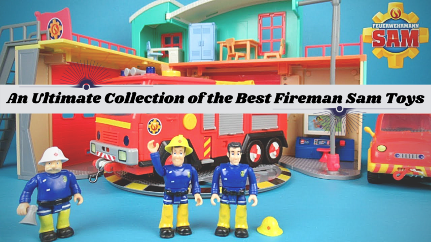 An Ultimate Collection of the Best Fireman Sam Toys.