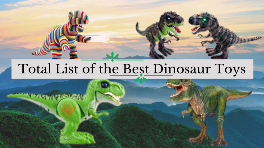 Total List of the Best Dinosaur Toys