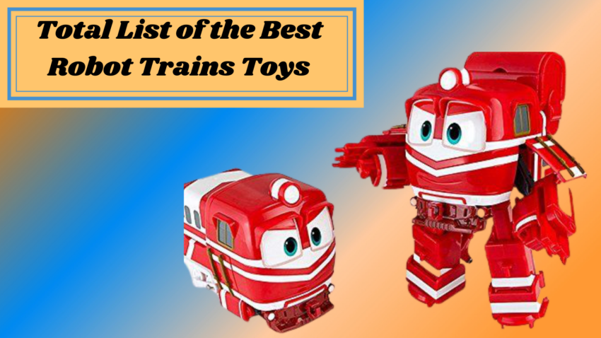 Total list of the best Robot Trains Toys