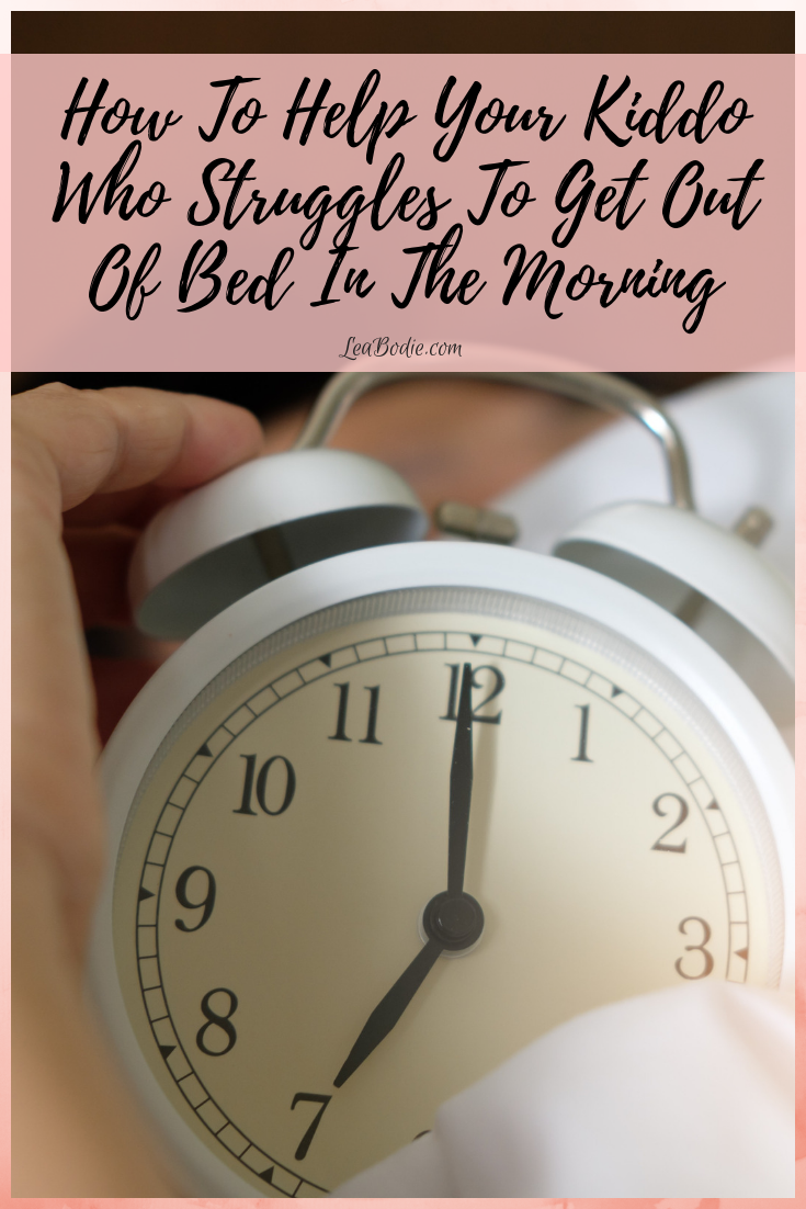 How to Help Your Kiddo Who Struggles to Get Out Of Bed in the Morning