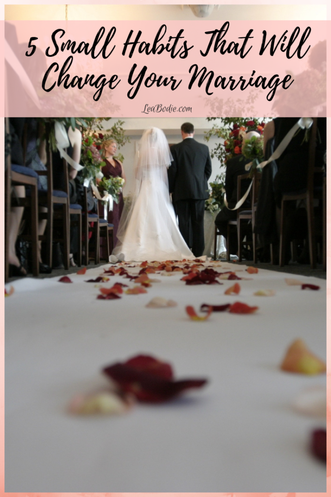 5 Small Habits That Will Change Your Marriage