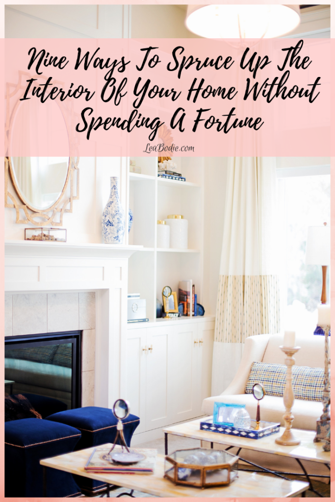9 Ways to Spruce Up The Interior of Your Home Without Spending A Fortune