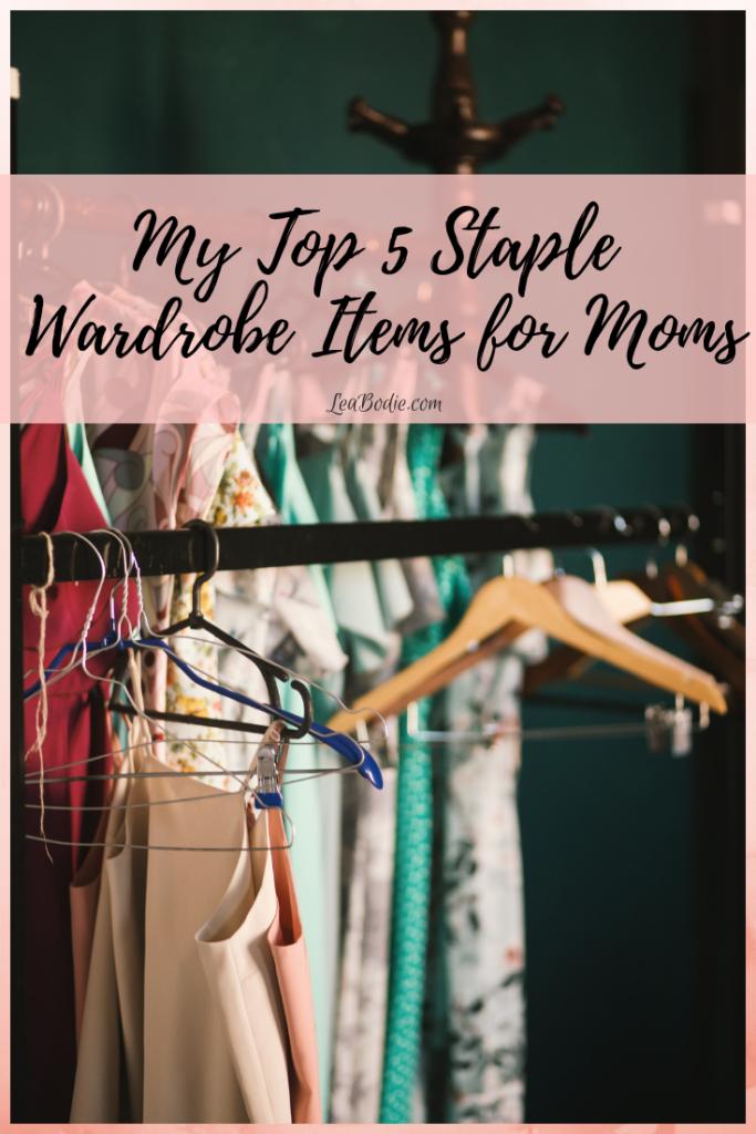 My Top 5 Staple Wardrobe Items for Moms