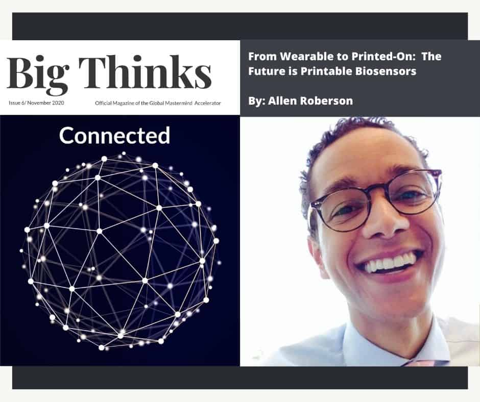 Big Thinks November 2020 From Wearable to Printed-On: The Future is Printable Biosensors by Allen Roberson