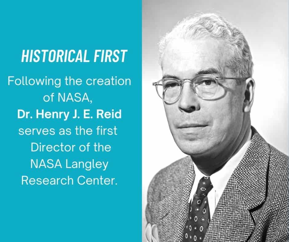 Following the creation of NASA, Dr. Henry J. E. Reid serves as the first Director of the NASA Langley Research Center.