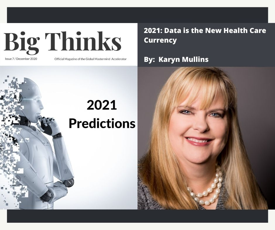 Big Thinks December 2020 In 2021 Data is the New Health Care Currency by Karyn Mulllins