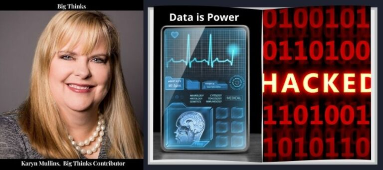 Karyn Mullins, Big Thinks Contributor, Healthcare data is powerful in the hands of healthcare professionals and hackers.