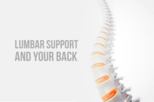 LUMBAR SUPPORT: AS IMPORTANT AS YOUR DAILY VITAMIN