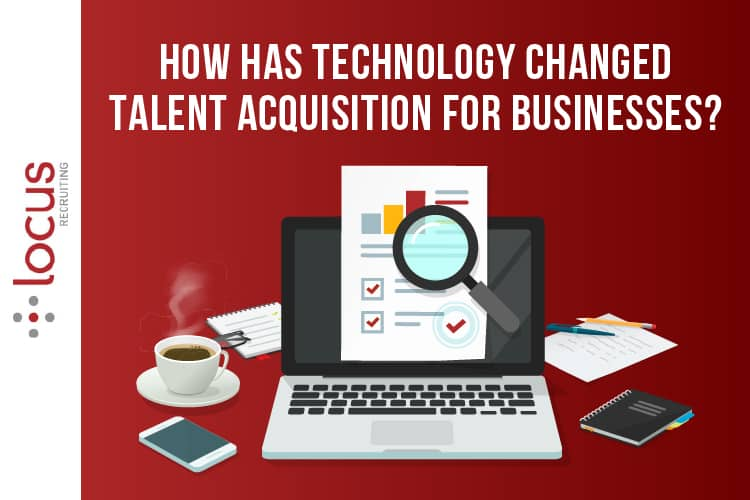 How Has Technology Changed Talent Acquisition for Businesses?
