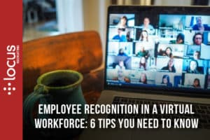 Employee Recognition in a Virtual Workforce: 6 Tips You Need to Know