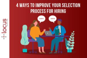 4 Ways to Improve the Selection Process for Hiring Tech Workers