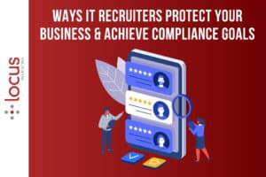 X Ways IT Recruiters Protect Your Business & Achieve Compliance Goals