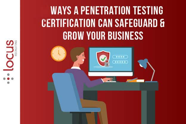 5 Ways A Penetration Testing Certification Can Safeguard & Grow Your Business