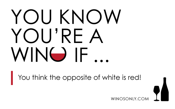 You Know You're A Wino If … ( Sharing The Obsession! )