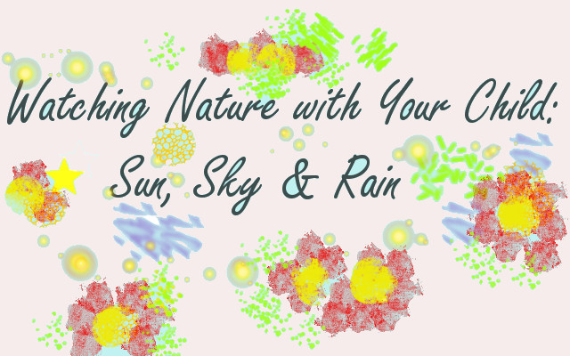 Watching Nature with Your Child: Sun, Sky and Rain