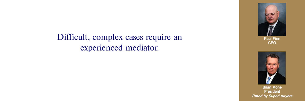 Difficult, complex cases require an experienced mediator