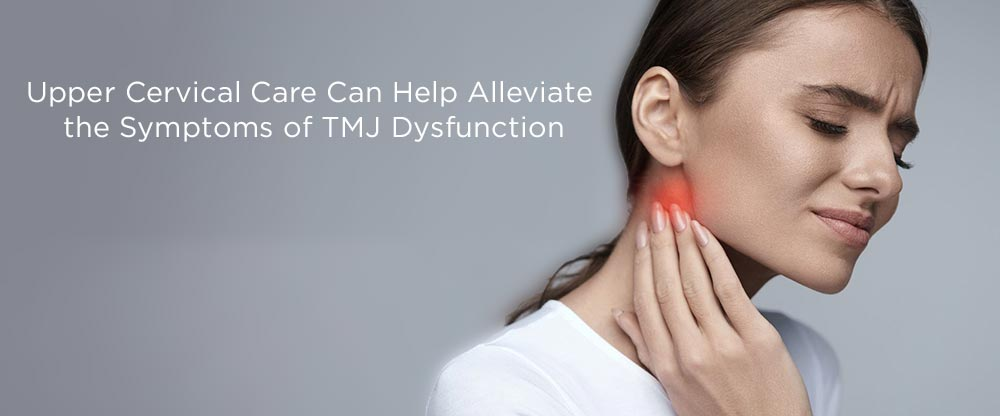 Upper Cervical Care Can Help Alleviate the Symptoms of TMJ Dysfunction