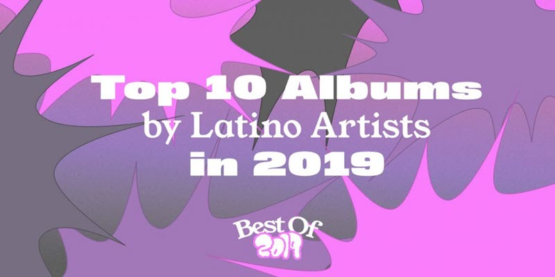 2019 Top 10 Albums By Latino Arts