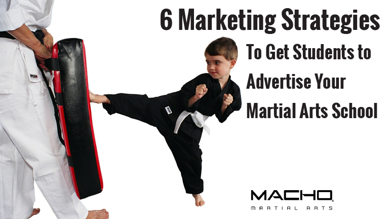 6 Marketing Strategies to Get Students to Advertise Your Martial Arts School