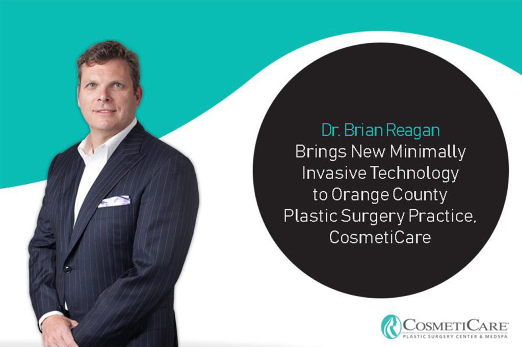 Dr. Brian Reagan Brings New-Minimally-Invasive-Technology-to-Orange-County-Plastic-Surgery-Practice-CosmetiCare-1