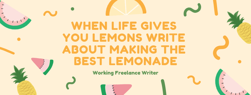 When Life Gives You Lemons Write About Making the Best Lemonade